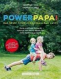 Powerpapa!  - Das beste Fitnessprogramm für Väter - Bodyweight Training mit Kind - Fit in 12 Wochen mit kurzen