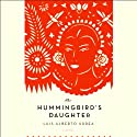 The Hummingbird's Daughter: A Novel (       UNABRIDGED) by Luis Alberto Urrea Narrated by Luis Alberto Urrea