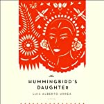 The Hummingbird's Daughter: A Novel | Luis Alberto Urrea