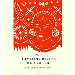 The Hummingbird's Daughter: A Novel | [Luis Alberto Urrea]