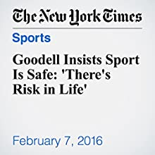 Goodell Insists Sport Is Safe: 'There's Risk in Life' Other by Ken Belson Narrated by Paul Ryden