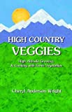 img - for High Country Veggies by Wright, Cheryl Anderson (2005) Paperback book / textbook / text book