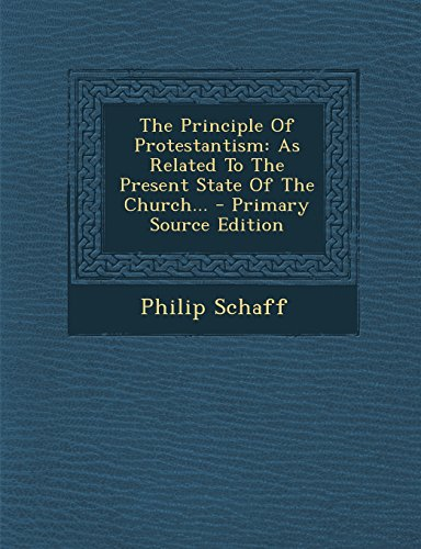 The Principle of Protestantism: As Related to the Present State of the Church... - Primary Source Edition