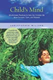 img - for Child's Mind: Mindfulness Practices to Help Our Children Be More Focused, Calm, and Relaxed by Willard, Christopher unknown edition [Paperback(2010)] book / textbook / text book
