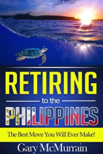 Retiring to the Philippines (Philippines, Philippines Travel Guide, Philippines Kindle, Philippines Travel, Expatriates, Expatriate Living, Expats): Sample the Life That Awaits You in the Philippines from RetiringToThePhilippines.com