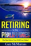 Retiring to the Philippines (Philippines, Philippines Travel Guide, Philippines Kindle, Philippines Travel, Expatriates, Expatriate Living, Expats): Sample the Life That Awaits You in the Philippines