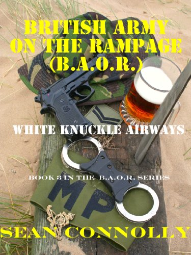 Book 3. White Knuckle Airways (British Army On The Rampage)