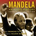 Mandela: An Audio History: Commemorative Edition (       UNABRIDGED) by Nelson Mandela Narrated by Desmond Tutu, Nelson Mandela, Joe Richman