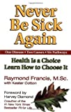 img - for Never Be Sick Again: Health Is a Choice, Learn How to Choose It by Raymond Francis published by HCI (2002) Paperback book / textbook / text book
