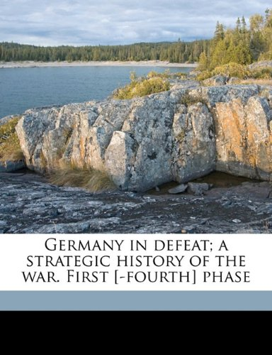 Germany in defeat; a strategic history of the war. First [-fourth] phase