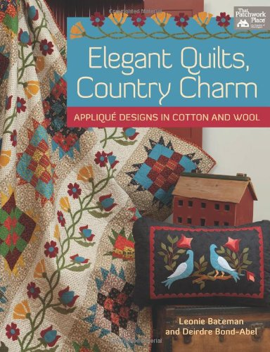 Elegant Quilts, Country Charm: Applique Designs in Cotton and Wool