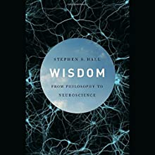 Wisdom: From Philosophy to Neuroscience Audiobook by Stephen S. Hall Narrated by L. J. Ganser
