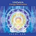 LifeParticle Energy Meditation  by Ilchi Lee Narrated by Jawn McKinley
