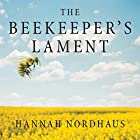 The Beekeeper's Lament: How One Man and Half a Billion Honey Bees Help Feed America Audiobook by Hannah Nordhaus Narrated by Xe Sands