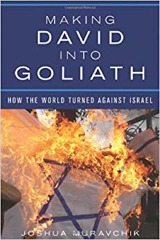 Murchavik – Making David into Goliath: How the World Turned Against Israel