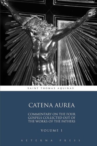 catena-aurea-commentary-on-the-four-gospels-collected-out-of-the-works-of-the-fathers-volume-1-4-vol