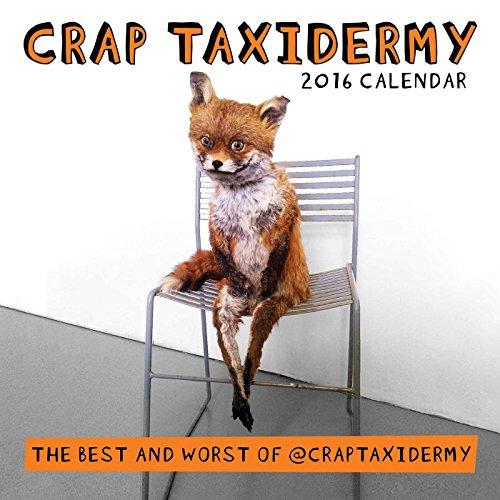 Crap Taxidermy 2016 Wall Calendar