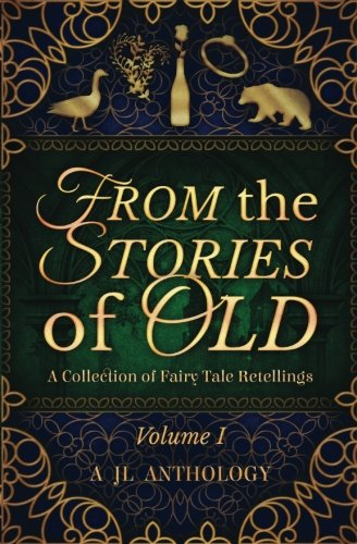 from-the-stories-of-old-a-collection-of-fairy-tale-retellings-jl-anthology-volume-1