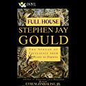 Full House: The Spread of Excellence from Plato to Darwin (       UNABRIDGED) by Stephen Jay Gould Narrated by Efrem Zimbalist