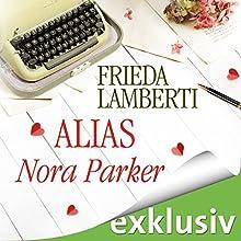 Alias Nora Parker Hörbuch von Frieda Lamberti Gesprochen von: Marina Zimmermann