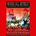 Never Call Retreat: Lee and Grant, The Final Victory (       UNABRIDGED) by Newt Gingrich, William R. Forstchen Narrated by Boyd Gaines