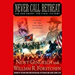 Never Call Retreat: Lee and Grant, The Final Victory (       ABRIDGED) by Newt Gingrich, William R. Forstchen Narrated by Boyd Gaines