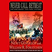 Never Call Retreat: Lee and Grant, The Final Victory | [Newt Gingrich, William R. Forstchen]