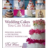Wedding Cakes You Can Make: Designing, Baking, and Decorating the Perfect Wedding Cake ~ Dede Wilson