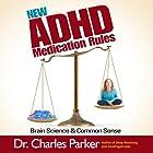 New ADHD Medication Rules: Brain Science & Common Sense Hörbuch von Charles Parker Gesprochen von: Dr. Charles Parker