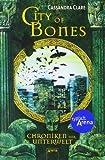 City of Bones. Chroniken der Unterwelt 01 von Cassandra Clare Ausgabe 1 (2011) von Cassandra Clare
