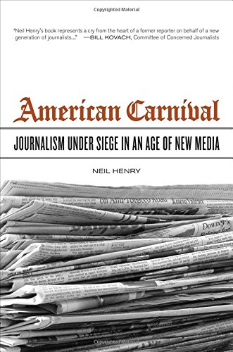 American Carnival: Journalism under Siege in an Age of...