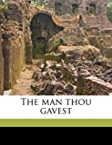 img - for The man thou gavest book / textbook / text book
