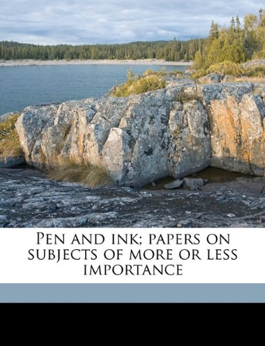 Pen and ink; papers on subjects of more or less importance