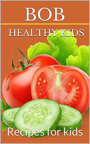 Smart Kids Lunch Recipes:HEALTHY KIDS: Recipes for kids