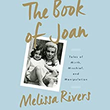 The Book of Joan: Tales of Mirth, Mischief, and Manipulation (       UNABRIDGED) by Melissa Rivers Narrated by Melissa Rivers