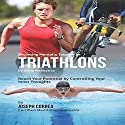 Becoming Mentally Tougher in Triathlons by Using Meditation: Reach Your Potential by Controlling Your Inner Thoughts (       UNABRIDGED) by Joseph Correa Narrated by Andrea Erickson