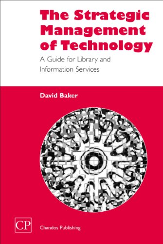 The Strategic Management of Technology: A Guide For Library And Information Services (Chandos Information Professional S