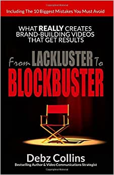 From Lackluster To Blockbuster: What REALLY Creates Brand-Building Videos That Get Results