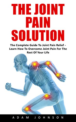 the-joint-pain-solution-the-complete-guide-to-joint-pain-relief-learn-how-to-overcome-joint-pain-for