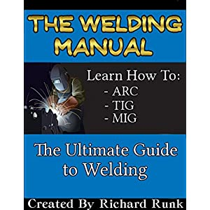 The Welding Manual - TIG, MIG, and ARC Welding