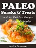 Paleo Snacks and Treats: Healthy, Delicious Recipes for the Whole Family