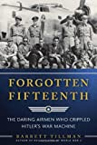 img - for Forgotten Fifteenth: The Daring Airmen Who Crippled Hitler's War Machine book / textbook / text book