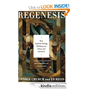 Regenesis: How Synthetic Biology Will Reinvent Nature and Ourselves: Ed Regis, George M. Church: Amazon.com: Kindle Store