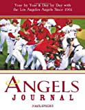 Angels Journal: Year by Year and Day by Day with the Los Angeles Angels Since 1961 (1578603889) by Snyder, John