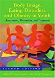 img - for Body Image, Eating Disorders, and Obesity in Youth: Assessment, Prevention, and Treatment book / textbook / text book