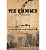 img - for [ The Epidemic: A Collision of Power, Privilege, and Public Health[ THE EPIDEMIC: A COLLISION OF POWER, PRIVILEGE, AND PUBLIC HEALTH ] By DeKok, David ( Author )Feb-01-2011 Hardcover book / textbook / text book