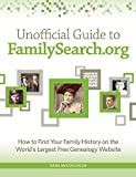 img - for Unofficial Guide to FamilySearch.org: How to Find Your Family History on the Largest Free Genealogy Website book / textbook / text book