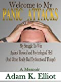 Welcome to my PANIC ATTACKS: My Struggle To Win Against Physical and Psychological Hell (And Other Really Bad Dysfunctional Things!) A Memoir