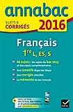 Annales Annabac 2016 Français 1re L, ES, S: sujets et corrigés du bac Première séries générales...