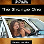 The Strange One: On-The-Go Short Stories | Zhanna Hamilton